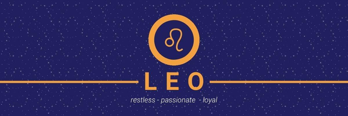 Leo. Restless, passionate, loyal.