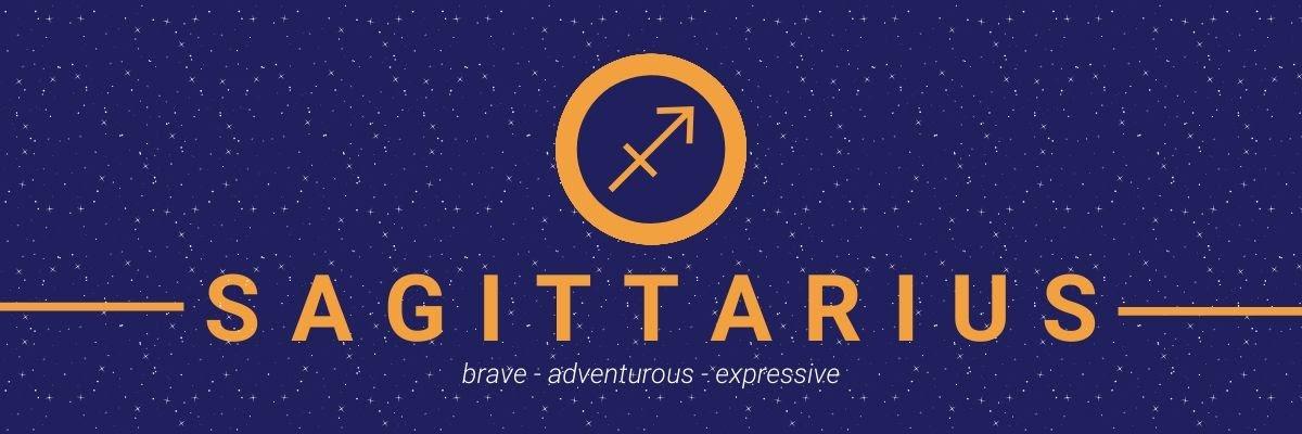 Sagittarius. Brave, adventurous, expressive.