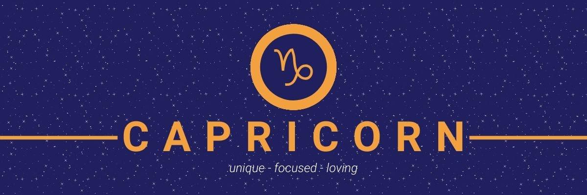 Capricorn. Unique, focused, loving.