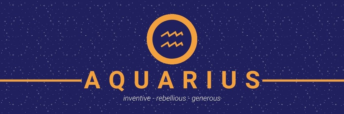 Aquarius. Inventive, rebellious, generous.