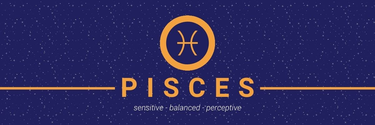 Pisces. Sensitive, balances, perceptive.