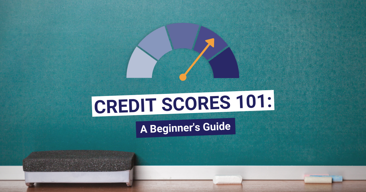 Credit Scores 101 A Beginners Guide